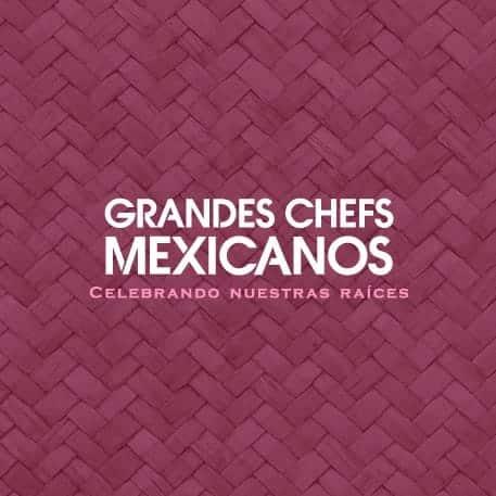 Grandes Chefs Mexicanos: Celebrando nuestras raíces